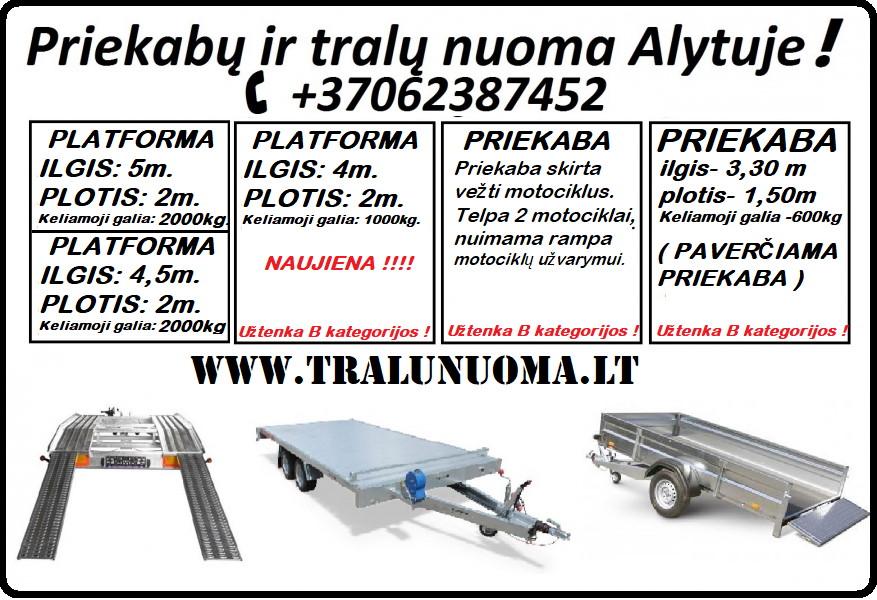 PLATFORMOS NUOMA ALYTUS 862387452 PRIEKABŲ / PLATFORMŲ / Tralai/ Paverčiamu priekabų nuoma/ Tralo/ MOTO PRIEKABU / Tralu /Platformos/Traliukonuoma ALY