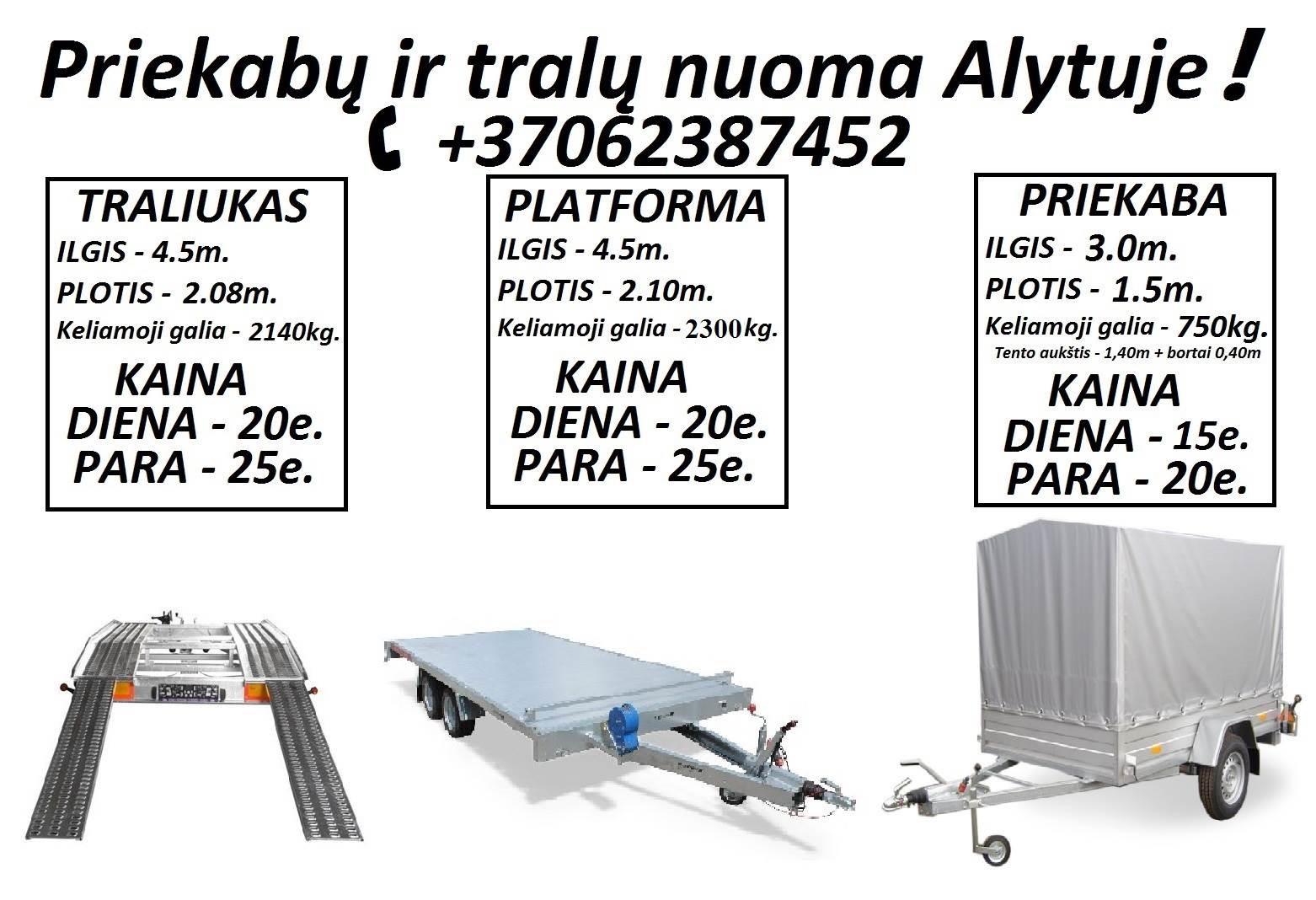 Traliuku ir priekabu nuoma Alytus Techninė PagalbaPLATFORMOS NUOMA ! PLATFORMOS MATMENYS: ILGIS 4.50m PLOTIS 2.10m. Keliamoji galia 2400kg ( Patogu ve